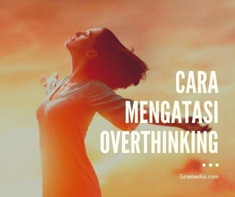 Bagaimana Cara Mengatasi Overthinking