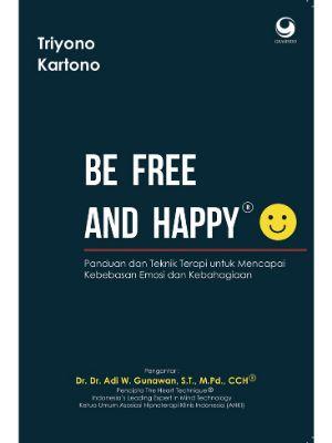 Be Free And Happy : Panduan dan Teknik Terapi Untuk Mencapai Kebebasan Emosi dan Kebahagiaan